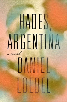 When Will Hades, Argentina By Daniel Loedel Come Out? 2021 Historical Fiction