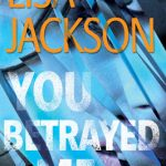 You Betrayed Me (The Cahills 3) By Lisa Jackson Release Date? 2020 Thriller & Mystery Releases