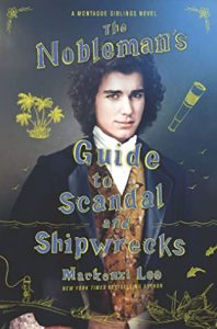 The Nobleman's Guide To Scandal And Shipwrecks (Montague Siblings #3) Release Date? 2021 Mackenzi Lee Releases