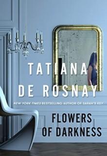 Flowers Of Darkness Release Date? 2021 Tatiana De Rosnay New Releases