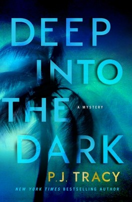 Deep Into The Dark By P.J. Tracy Release Date? 2021 Mystery Releases