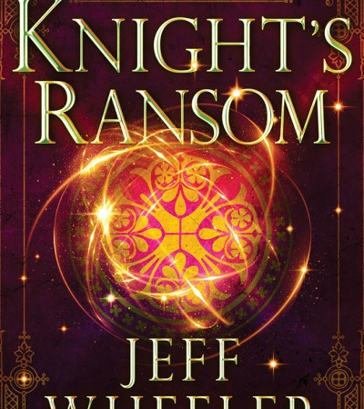 When Will Knight's Ransom Come Out? 2021 Jeff Wheeler New Releases