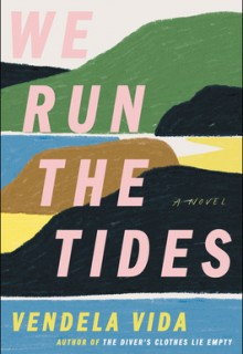 When Will We Run The Tides By Vendela Vida Release? 2021 Historical Fiction