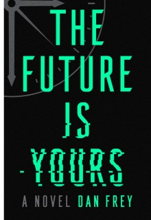 When Will The Future Is Yours By Dan Frey Come Out? 2021 Sci-Fi & Time Travel Releases