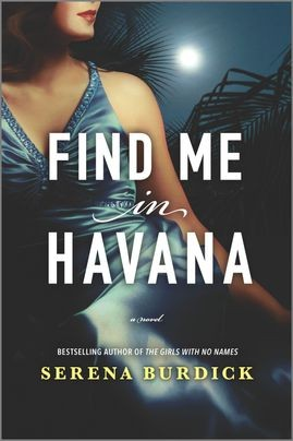 When Does Find Me In Havana By Serena Burdick Come Out? 2021 Historical Fiction Releases
