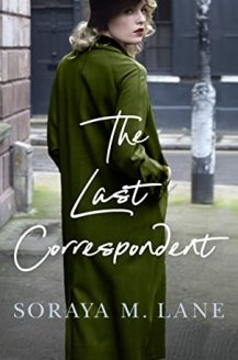 The Last Correspondent By Soraya M. Lane Release Date? 2020 Historical Fiction