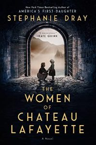 When Does The Women Of Chateau Lafayette By Stephanie Dray Release? 2021 Historical Fiction
