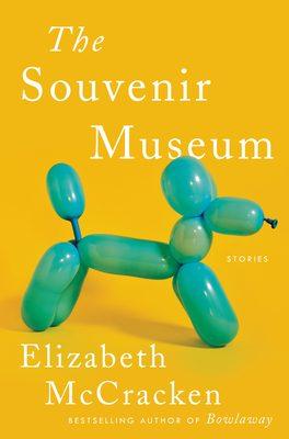 When Does The Souvenir Museum By Elizabeth McCracken Release? 2021 Short Stories