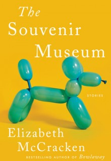 When Does The Souvenir Museum By Elizabeth McCracken Release? 2021 Short Stories