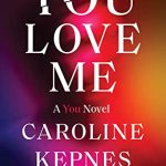 You Love Me (You 3) Release Date? 2021 Caroline Kepnes New Releases