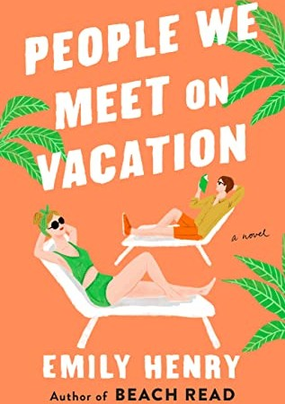 People We Meet On Vacation By Emily Henry Release Date? 2021 Contemporary Romance