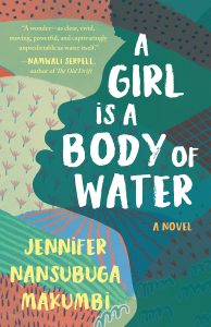 When Does A Girl Is A Body Of Water By Jennifer Nansubuga Makumbi Come Out? 2021 Historical Fiction