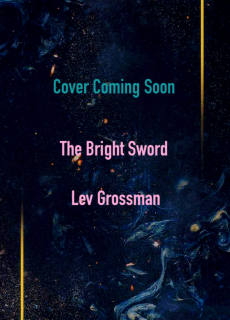 When Does The Bright Sword By Lev Grossman Release? 2021 Fantasy Releases