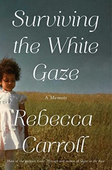 Surviving The White Gaze By Rebecca Carroll Release Date? 2021 Autobiography & Memoir Releases
