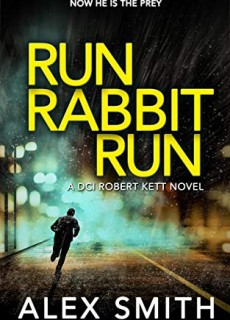 Run Rabbit Run (DCI Kett 5) By Alex Smith Release Date? 2020 Mystery Releases
