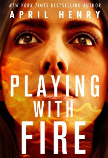 Playing With Fire By April Henry Release Date? 2021 YA Contemporary Releases