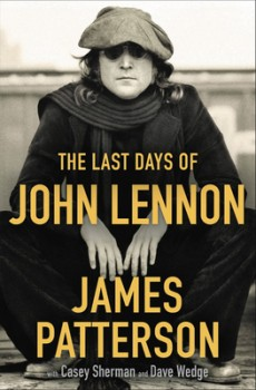 The Last Days Of John Lennon By James Patterson, Casey Sherman & Dave Wedge Release Date? 2020 Nonfiction