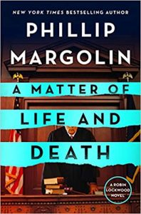 When Will A Matter Of Life And Death (Robin Lockwood 4) Come Out? 2021 Phillip Margolin New Releases