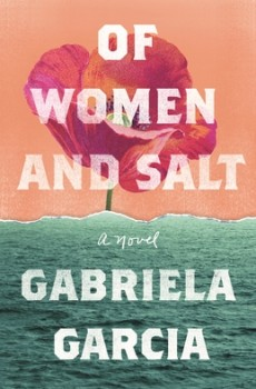 When Will Of Women And Salt By Gabriela Garcia Release? 2021 Contemporary Literary Fiction
