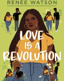 Love Is As Revolution By Renée Watson Release Date? 2021 YA Contemporary Romance