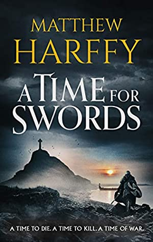 When Does A Time For Swords Come Out? 2020 Matthew Harffy New Releases