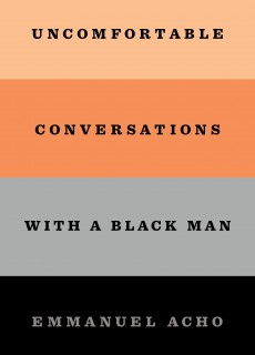 Uncomfortable Conversations With A Black Man By Emmanuel Acho Release Date? 2021 Nonfiction Releases