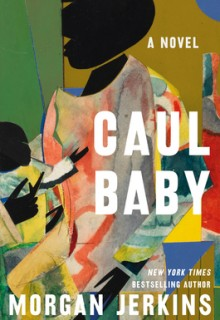 When Does Caul Baby By Morgan Jerkins Come Out? 2021 Contemporary Releases