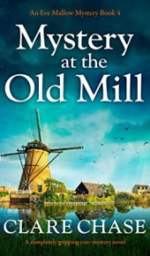 Mystery At The Old Mill (An Eve Mallow Mystery Book 4) By Clare Chase Release Date? 2020 Cozy Mystery