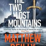 When Will The Two Lost Mountains (Jack West Jr 6)Come Out? 2021 Matthew Reilly New Releases