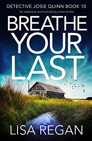 When Does Breathe Your Last (Detective Josie Quinn 10) By Lisa Regan Come Out? 2020 Mystery Releases