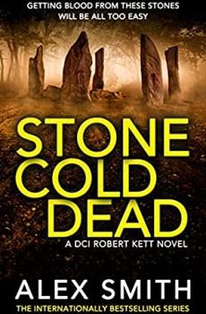 When Will Stone Cold Dead (DCI Kett 6) Release? 2021 Alex Smith New Releases