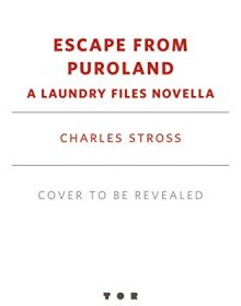 When Does Escape From Puroland (Laundry Files 11) Come Out? 2021 Charles Stross New Releases