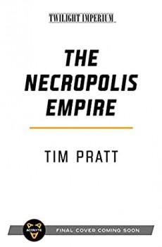 When Will The Necropolis Empire (Twilight Imperium) Release? 2021 Tim Pratt New Releases