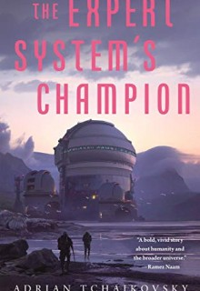 The Expert System's Champion (Expert System's Brother 2) Release Date? 2021 Adrian Tchaikovsky New Releases