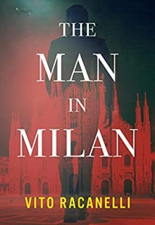 The Man In Milan By Vito Racanelli Release Date? 2021 Thriller Releases