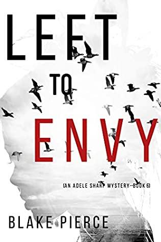 Left To Envy (Adele Sharp Mystery 6) Release Date? 2020 Blake Pierce New Releases