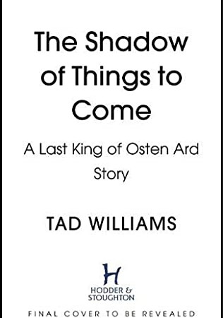 Brothers Of The Wind (Last King Of Osten Ard) Release Date? 2021 Tad Williams New Releases