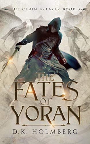 When Will The Fates Of Yoran (Chain Breaker 3) Release? 2020 D K Holmberg New Releases