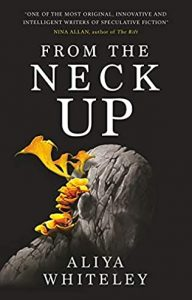 From The Neck Up By Aliya Whiteley Release Date? 2021 Science Fiction Releases