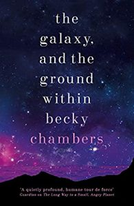 The Galaxy, And The Ground Within (Wayfarers 4) Release Date? 2021 Becky Chambers New Releases