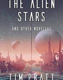 The Alien Stars Release Date? 2021 Tim Pratt New Releases