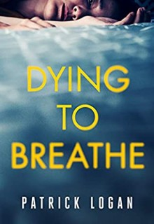 When Does Dying To Breathe (Detective Penelope June 1) Come Out? 2021 Patrick Logan New Releases