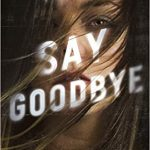 Say Goodbye (Sacramento 3) Release Date? 2021 Karen Rose New Releases