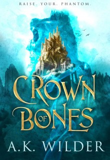 Crown Of Bones By A.K. Wilder Release Date? 2021 Fantasy Releases