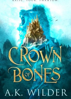 Crown Of Bones By A.K. Wilder Release Date? 2021 Fantasy Releases