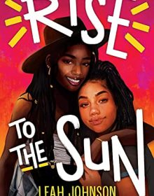 Rise To The Sun By Leah Johnson Release Date? 2021 YA LGBT Contemporary Releases