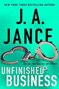 Unfinished Business (Ali Reynolds 16) Release Date? 2021 J A Jance New Releases