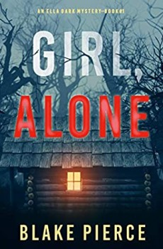 Girl, Alone (Ella Dark 1) Release Date? 2020 Blake Pierce New Releases