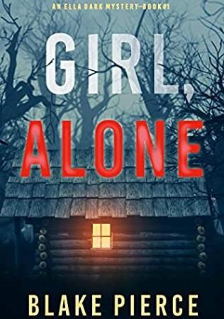 Girl, Alone (Ella Dark 1) Release Date? 2020 Blake Pierce New Releases