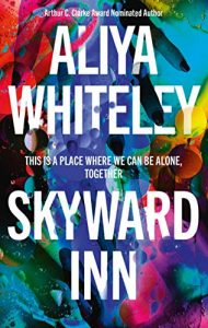 When Does Skyward Inn Come Out? 2021 Aliya Whiteley New Releases